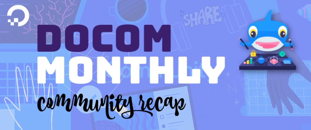 The DigitalOcean Community Monthly: Flask and Django on Docker, CI/CD with Semaphore, Building your Personal Brand and More!