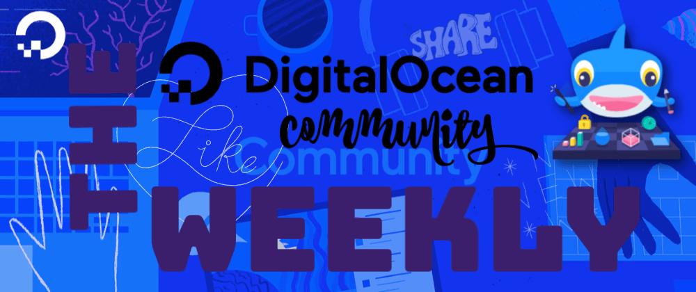 The DigitalOcean Community Weekly: Istio on Kubernetes, Ansible, MySQL Cache & More
